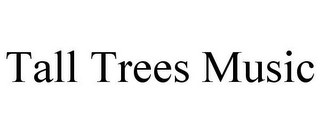 mark for TALL TREES MUSIC, trademark #85833309