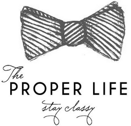 mark for THE PROPER LIFE STAY CLASSY, trademark #85833455