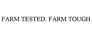 mark for FARM TESTED. FARM TOUGH, trademark #85833583