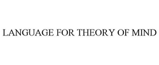 mark for LANGUAGE FOR THEORY OF MIND, trademark #85834000