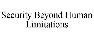 mark for SECURITY BEYOND HUMAN LIMITATIONS, trademark #85834067
