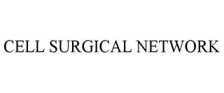 mark for CELL SURGICAL NETWORK, trademark #85834170