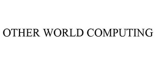 mark for OTHER WORLD COMPUTING, trademark #85834240