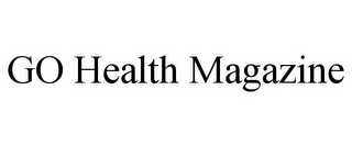 mark for GO HEALTH MAGAZINE, trademark #85834323