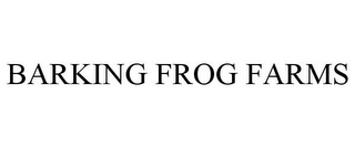 mark for BARKING FROG FARMS, trademark #85834434