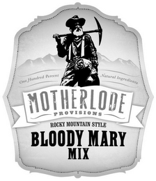 mark for MOTHERLODE PROVISIONS ROCKY MOUNTAIN STYLE BLOODY MARY MIX ONE HUNDRED PERCENT NATURAL INGREDIENTS, trademark #85834832