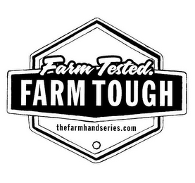 mark for FARM TESTED. FARM TOUGH THE FARMHAND SERIES, trademark #85834849