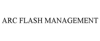mark for ARC FLASH MANAGEMENT, trademark #85834905