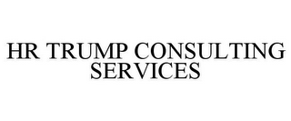mark for HR TRUMP CONSULTING SERVICES, trademark #85835988