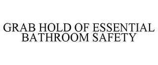 mark for GRAB HOLD OF ESSENTIAL BATHROOM SAFETY, trademark #85836025