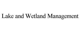 mark for LAKE AND WETLAND MANAGEMENT, trademark #85836184