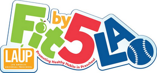mark for FIT BY 5 LA LAUP LOS ANGELES UNIVERSAL PRESCHOOL PROMOTING HEALTHY HABITS IN PRESCHOOL, trademark #85836424