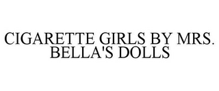 mark for CIGARETTE GIRLS BY MRS. BELLA'S DOLLS, trademark #85836740