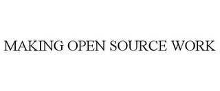 mark for MAKING OPEN SOURCE WORK, trademark #85837149