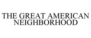 mark for THE GREAT AMERICAN NEIGHBORHOOD, trademark #85837212