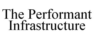 mark for THE PERFORMANT INFRASTRUCTURE, trademark #85837694