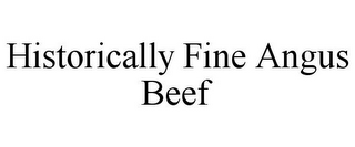 mark for HISTORICALLY FINE ANGUS BEEF, trademark #85837784