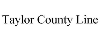 mark for TAYLOR COUNTY LINE, trademark #85837812