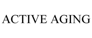mark for ACTIVE AGING, trademark #85837962