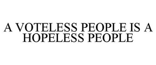 mark for A VOTELESS PEOPLE IS A HOPELESS PEOPLE, trademark #85838022