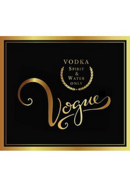 mark for VODKA SPIRIT & WATER ONLY VOGUE, trademark #85838088