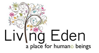 mark for LIVING EDEN A PLACE FOR HUMANE BEINGS, trademark #85838146