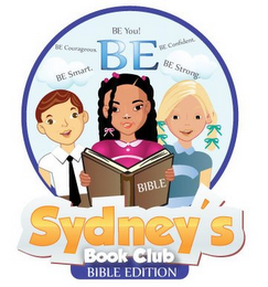 mark for SYDNEY'S BOOK CLUB BIBLE EDITION BE BE YOU! BE COURAGEOUS. BE SMART. BE CONFIDENT. BE STRONG. BIBLE, trademark #85838176