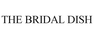 mark for THE BRIDAL DISH, trademark #85838349
