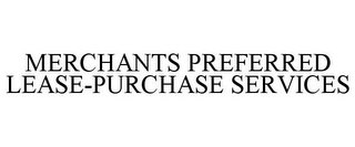 mark for MERCHANTS PREFERRED LEASE-PURCHASE SERVICES, trademark #85838437