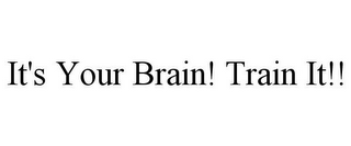 mark for IT'S YOUR BRAIN! TRAIN IT!!, trademark #85838608