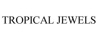 mark for TROPICAL JEWELS, trademark #85838667