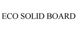 mark for ECO SOLID BOARD, trademark #85838953