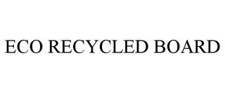 mark for ECO RECYCLED BOARD, trademark #85838980