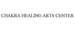 mark for CHAKRA HEALING ARTS CENTER, trademark #85839021