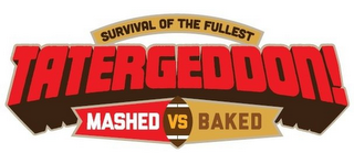 mark for SURVIVAL OF THE FULLEST TATERGEDDON! MASHED VS BAKED, trademark #85839073