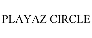 mark for PLAYAZ CIRCLE, trademark #85839099