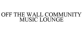 mark for OFF THE WALL COMMUNITY MUSIC LOUNGE, trademark #85839158