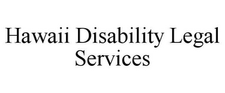 mark for HAWAII DISABILITY LEGAL SERVICES, trademark #85839178