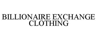 mark for BILLIONAIRE EXCHANGE CLOTHING, trademark #85839459