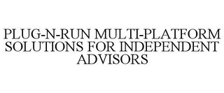 mark for PLUG-N-RUN MULTI-PLATFORM SOLUTIONS FOR INDEPENDENT ADVISORS, trademark #85839558