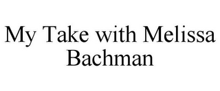 mark for MY TAKE WITH MELISSA BACHMAN, trademark #85839654