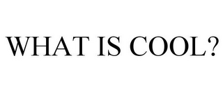 mark for WHAT IS COOL?, trademark #85840190