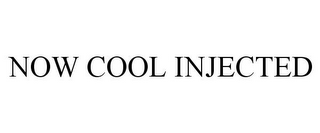 mark for NOW COOL INJECTED, trademark #85840207