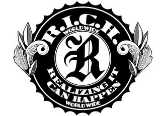 mark for R.I.C.H. WORLDWIDE - REALIZING IT CAN HAPPEN WORLDWIDE R, trademark #85840407