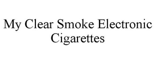 mark for MY CLEAR SMOKE ELECTRONIC CIGARETTES, trademark #85840687