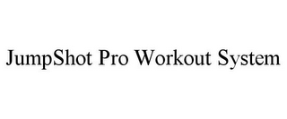 mark for JUMPSHOT PRO WORKOUT SYSTEM, trademark #85840894