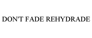 mark for DON'T FADE REHYDRADE, trademark #85840902
