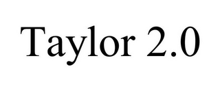 mark for TAYLOR 2.0, trademark #85840992