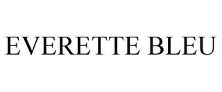 mark for EVERETTE BLEU, trademark #85841055