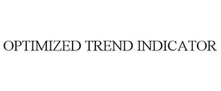 mark for OPTIMIZED TREND INDICATOR, trademark #85841083